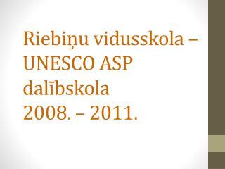 Riebiņu vidusskola – UNESCO ASP dalībskola  2008. – 2011.