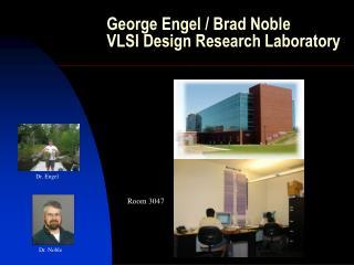 George Engel / Brad Noble VLSI Design Research Laboratory