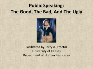 Public Speaking:  The Good, The Bad, And The Ugly