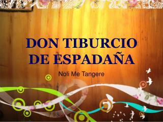 DON TIBURCIO DE ESPADA A