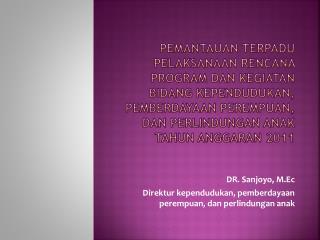 DR. Sanjoyo, M.Ec Direktur kependudukan, pemberdayaan perempuan, dan perlindungan anak