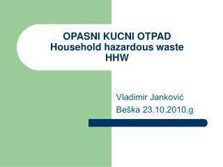 OPASNI KUCNI OTPAD Household hazardous waste HHW