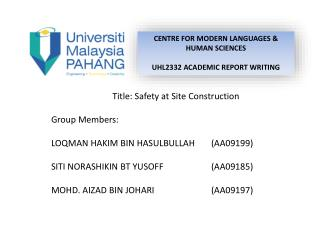 Title: Safety at Site Construction Group Members: LOQMAN HAKIM BIN HASULBULLAH 	(AA09199)