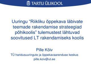Pille Kõiv TÜ haridusuuringute ja õppekavaarenduse keskus pille.koiv@ut.ee
