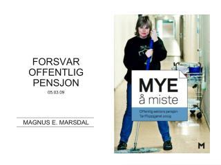 FORSVAR OFFENTLIG PENSJON 05.03.09 MAGNUS E. MARSDAL
