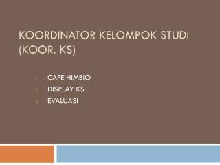 Koordinator Kelompok Studi (Koor. KS)