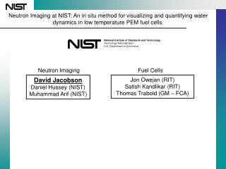 David Jacobson Daniel Hussey (NIST) Muhammad Arif (NIST)