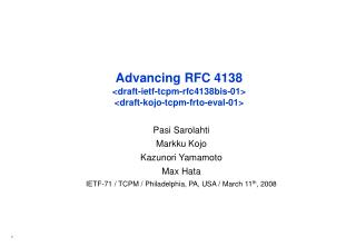 Advancing RFC 4138 < draft-ietf-tcpm-rfc4138bis-01 > < draft-kojo-tcpm-frto-eval-01 >