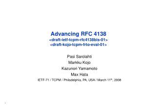 Advancing RFC 4138 < draft-ietf-tcpm-rfc4138bis-01 > < draft-kojo-tcpm-frto-eval-01 >