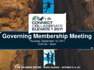 Governing Membership Meeting Thursday, September 15, 2011 9:00 am - Noon