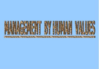 MANAGEMENT  BY HUMAN  VALUES