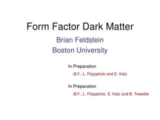 Form Factor Dark Matter