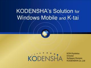 KODENSHA�s Solution  for  Windows Mobile  and  K-tai