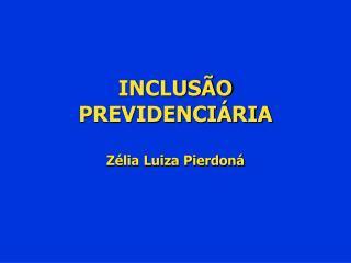 INCLUS O PREVIDENCI RIA  Z lia Luiza Pierdon
