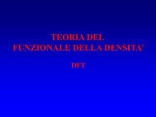 TEORIA DEL  FUNZIONALE DELLA DENSITA� DFT