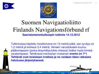 Suomen Navigaatioliitto  Finlands Navigationsförbund rf Saaristomerenkulkuopin tutkinto 14.12.2012