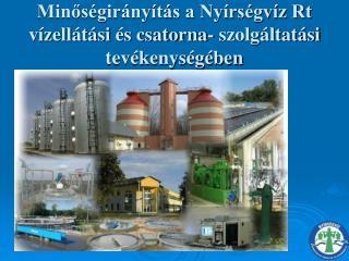 Minőségirányítás a Nyírségvíz Rt vízellátási és csatorna- szolgáltatási tevékenységében