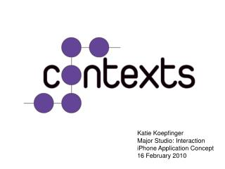 Katie Koepfinger Major Studio: Interaction iPhone Application Concept 16 February 2010