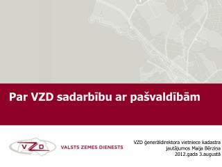 VZD ģenerāldirektora vietniece kadastra jautājumos Maija Bērziņa  2012.gada 3.augustā