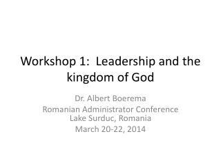 Workshop 1:  Leadership and the kingdom of God