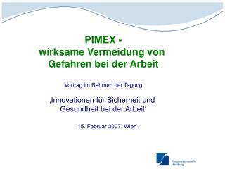 PIMEX - wirksame Vermeidung von  Gefahren bei der Arbeit Vortrag im Rahmen der Tagung