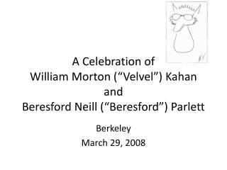 """A Celebration of William Morton ("""" Velvel """")  Kahan and Beresford Neill (""""Beresford"""")  Parlett"""