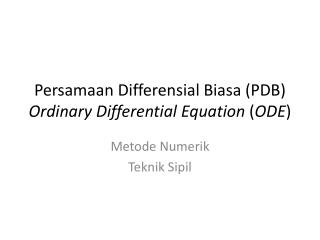 Persamaan Differensial Biasa (PDB) Ordinary Differential Equation  ( ODE )