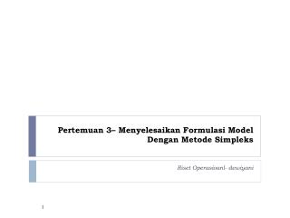 Pertemuan  3–  Menyelesaikan Formulasi  Model  Dengan Metode Simpleks