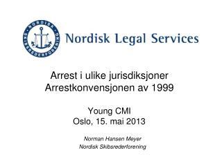 Arrest i ulike jurisdiksjoner Arrestkonvensjonen av 1999 Young CMI  Oslo, 15. mai 2013