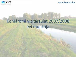 Komáromi vízitársulat 2007/2008 évi munkája