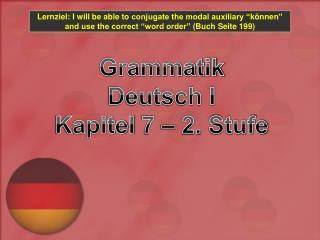 Grammatik Deutsch I Kapitel  7 – 2.  Stufe