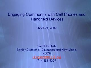 Engaging Community with Cell Phones and  Handheld Devices April 23, 2009