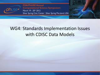 WG4: Standards Implementation Issues with CDISC Data Models