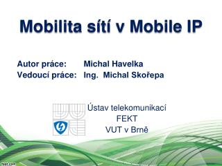 Autor pr�ce:Michal Havelka Vedouc� pr�ce: Ing.  Michal Sko?epa �stav telekomunikac� FEKT