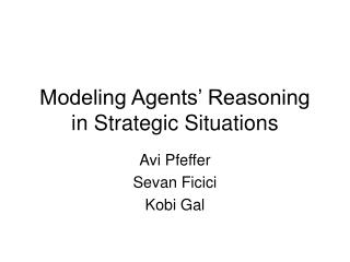 Modeling Agents' Reasoning in Strategic Situations