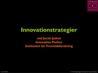 Innovationstrategier ved Jacob Jaskov Innovation Pusher Instituttet for Fremtidsforskning