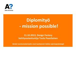 Puolituntisemme tavoite:  diplomity�h�n liittyvien myyttien murtaminen