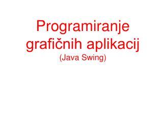 Programiranje grafičnih aplikacij ( Java Swing )