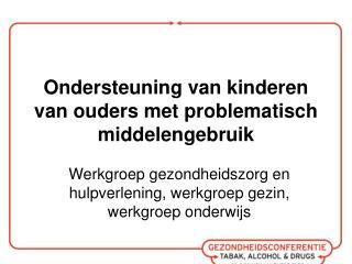 Ondersteuning van kinderen van ouders met problematisch middelengebruik
