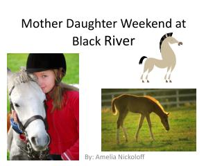Mother Daughter Weekend at Black  River