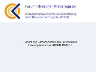 Bericht des Sprecherteams des Forums KKR Lenkungsausschuss KOQK 13.06.12