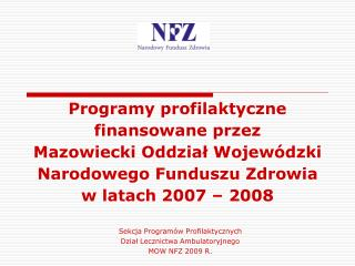 Sekcja Program w Profilaktycznych Dzial Lecznictwa Ambulatoryjnego  MOW NFZ 2009 R.