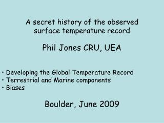 A secret history of the observed surface temperature record  Phil Jones CRU, UEA