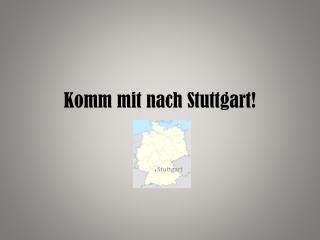 Komm mit nach  Stuttgart!