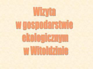 Wizyta  w gospodarstwie  ekologicznym  w Witoldzinie