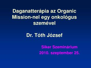 Daganatter pia az Organic Mission-nel egy onkol gus szem vel  Dr. T th J zsef