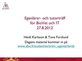 Egenlärar- och tutorträff  för BioVet och IT  27.8.2012