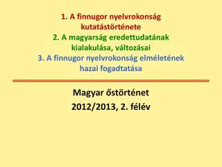 Magyar őstörténet 2012/2013, 2.  félév