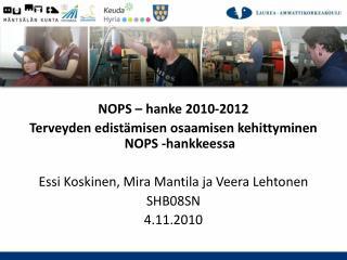 NOPS –  hanke 2010-2012 Terveyden edistämisen osaamisen kehittyminen  NOPS - hankkeessa