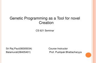 Genetic Programming as a Tool for novel Creation CS 621 Seminar